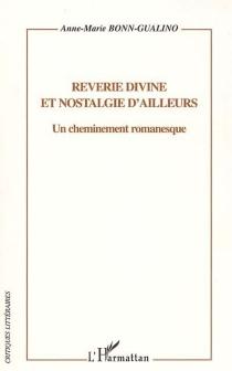 Rêverie divine et nostalgie d'ailleurs : un cheminement romanesque - Anne-MarieBonn-Gualino