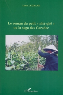 Le roman du petit nhà-quê ou La saga des Caradec - LouisLegrand