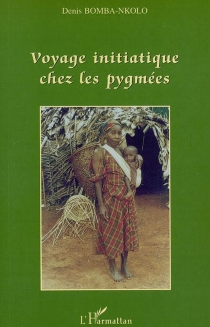 Voyage initiatique chez les Pygmées - DenisBomba-Nkolo