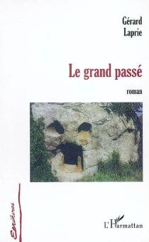 Le grand passé - GérardLaprie