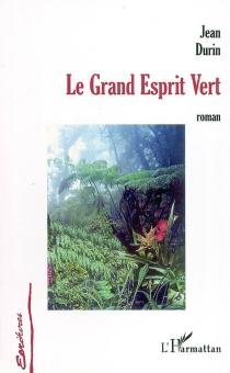 Le grand esprit vert - JeanDurin