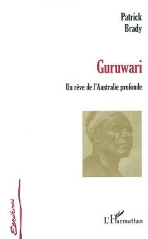 Guruwari : un rêve de l'Australie profonde - PatrickBrady