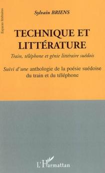 Technique et littérature : train, téléphone et génie littéraire suédois| Suivi de Une anthologie de la poésie suédoise du train et du téléphone - SylvainBriens