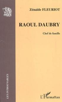 Raoul Daubry : chef de famille - ZénaïdeFleuriot