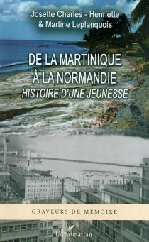 De la Martinique à la Normandie : histoire d'une jeunesse - JosetteCharles-Henriette
