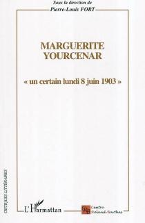 Marguerite Yourcenar, un certain lundi 8 juin 1903 -