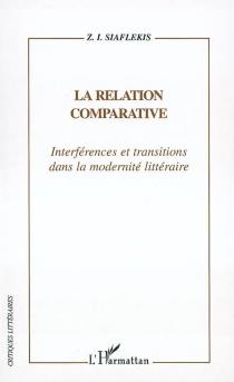 La relation comparative : interférences et transitions dans la modernité littéraire - ZacchariasSiaflekis