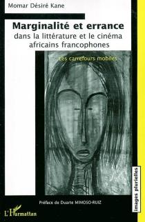 Marginalité et errance dans la littérature et le cinéma africains francophones : les carrefours mobiles - Momar DésiréKane
