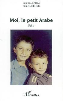 Moi, le petit Arabe - BenBelkahla