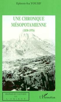 Une chronique mésopotamienne : 1830-1976 - Ephrem-IsaYousif