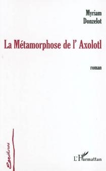 La métamorphose de l'Axolotl - MyriamDonzelot