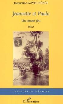 Jeannette et Paulo : un amour fou : récit - JacquelineGavet-Sénès