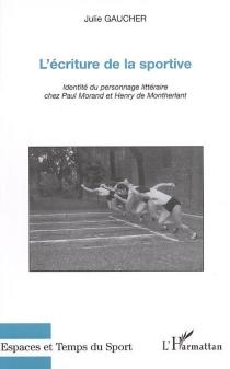 L'écriture de la sportive : identité du personnage littéraire chez Paul Morand et Henry de Montherlant - JulieGaucher