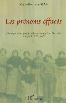 Les prénoms effacés : chronique d'une famille italienne immigrée à Marseille à la fin du XIXe siècle - Marie-RomaineMas