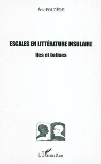 Escales en littérature insulaire : îles et balises - ÉricFougère