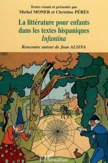 La littérature pour enfants dans les textes hispaniques : rencontre autour de Jean Alsina - Colloque Infantina