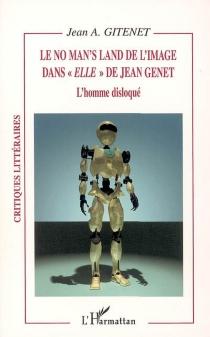 Le no man'land de l'image dans Elle de Jean Genet : l'homme disloqué - Jean AntoninGitenet