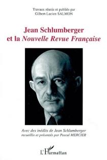 Jean Schlumberger et la Nouvelle Revue française : actes du colloque de Guebwiller et Mulhouse des 25 et 26 décembre 1999 -