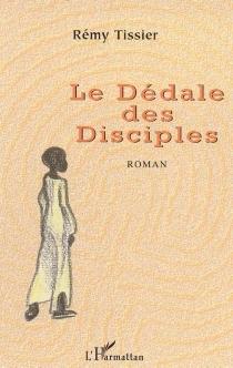Le dédale des disciples - RémyTissier