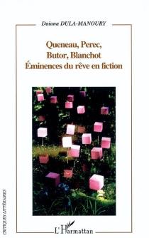 Queneau, Perec, Butor, Blanchot, éminences du rêve en fiction - DulaDula-Manoury