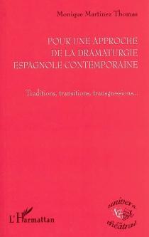 Pour une approche de la dramaturgie espagnole contemporaine : traditions, transitions, transgressions - MoniqueMartinez Thomas