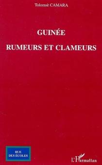 Guinée : rumeurs et clameurs - TolomsèCamara