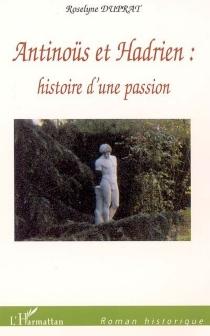 Antinoüs et Hadrien : histoire d'une passion - RoselyneDuprat