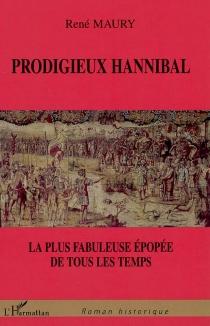 Prodigieux Hannibal : la plus fabuleuse épopée de tous les temps : roman historique - RenéMaury