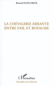 La chevalerie errante entre exil et royaume - BernardSchlurick