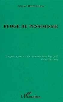 Eloge du pessimisme - JacquesCostagliola