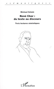 René Char, du texte au discours : trois lectures sémiotiques - MichaelSchulz