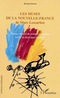 Les muses de la Nouvelle-France de Marc Lescarbot : premier recueil de poèmes européens écrits en Amérique du Nord - BernardEmont