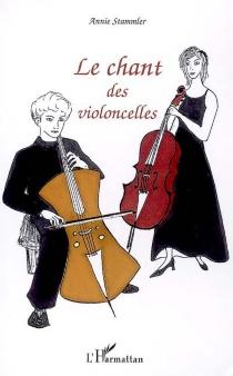 Le chant des violoncelles - AnnieStammler