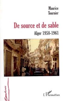 De source et de sable : Alger 1958-1961 - MauriceTournier