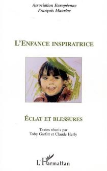 L'enfance inspiratrice : éclat et blessures : actes du colloque, Paris, 2003 -
