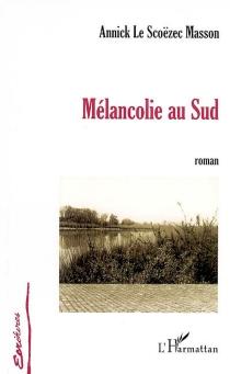 Mélancolie au Sud - AnnickLe Scoëzec Masson