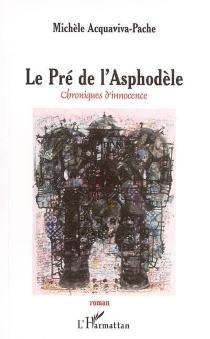 Le pré de l'asphodèle : chroniques d'innocence - MichèleAcquaviva-Pache
