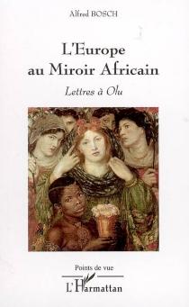L'Europe au miroir africain : lettres à Olu - AlfredBosch