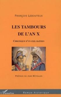 Les tambours de l'an X : chronique d'un exil haïtien - FrançoisLebouteux