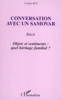 Conversation avec un samovar : objets et sentiments : quel héritage familial ? : récit - YvelineRey