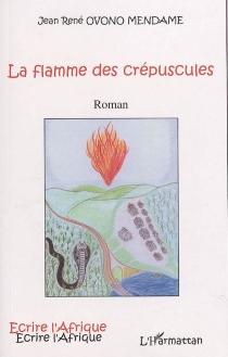 La flamme des crépuscules - Jean RenéOvono Mendame