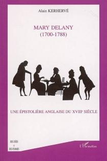 Une épistolière anglaise du XVIIIe siècle : Mary Delany, 1700-1788 - AlainKerhervé