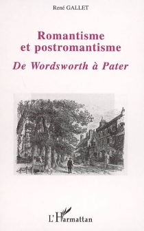 Romantisme et postromantisme : de Wordsworth à Pater - René Gallet