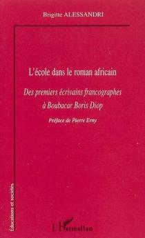 L'école dans le roman africain : des premiers écrivains francographes à Boubacar Boris Diop - BrigitteAlessandri