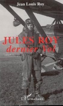 Jules Roy : dernier vol - Jean LouisRoy
