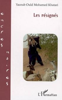 Les résignés - Yacoub Ould MohamedKhatari