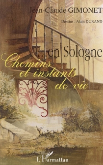 En Sologne, chemins et instants de vie - Jean-ClaudeGimonet