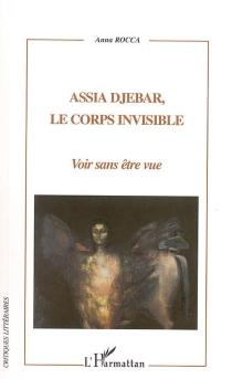 Assia Djebar, le corps invisible : voir sans être vue - AnnaRocca