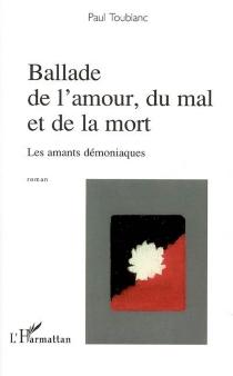 Ballade de l'amour, du mal et de la mort : les amants démoniaques - PaulToublanc
