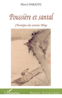Poussière et santal : chronique des années Ming - MarcelBaraffe